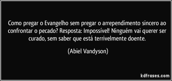 como-pregar-o-evangelho-sem-pregar-o-arrependimento-sincero-ao-confrontar-o-pecado-resposta-abiel-vandyson-frase-2232-5317