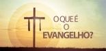 O-que-é-o-Evangelho
