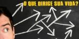 o_que_dirige_sua_vida-660x330